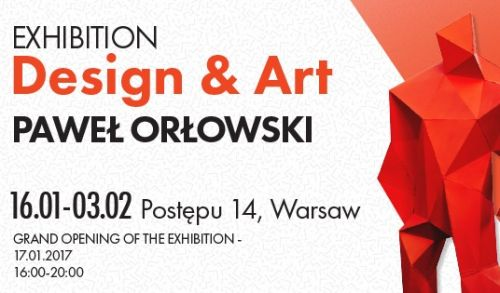 Design & Art - Exhibition of sculptures by Paweł Orłowski